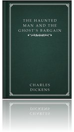 THE HAUNTED MAN AND THE GHOST'S BARGIN by Charles Dickens