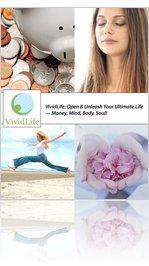 VividLife: Open & Unleash Your Ultimate Life � Money, Mind, Body, Soul!